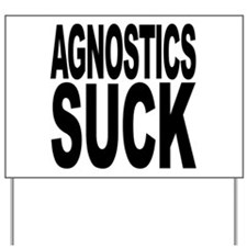 Agnostics Suck Yard Sign