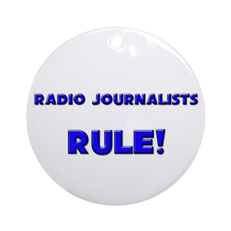 Radio Journalists Rule! Ornament (Round)