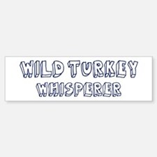 Wild Turkey Whisperer Bumper Bumper Bumper Sticker