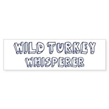 Wild Turkey Whisperer Bumper Bumper Sticker