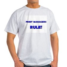 Print Managers Rule! T-Shirt