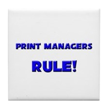Print Managers Rule! Tile Coaster