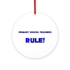 Primary School Teachers Rule! Ornament (Round)