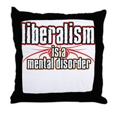 Liberalism is a Mental Disord Throw Pillow