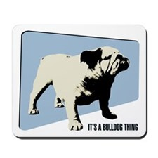 It's a Bulldog Thing Mousepad