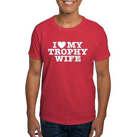 I Love My Trophy Wife Dark T-Shirt