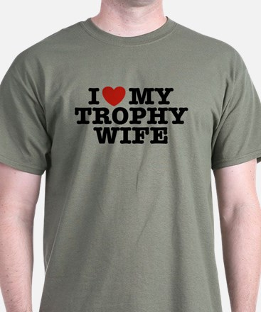 I Love My Trophy Wife T-Shirt