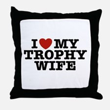 I Love My Trophy Wife Throw Pillow