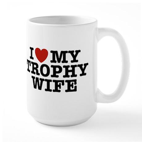 I Love My Trophy Wife Large Mug