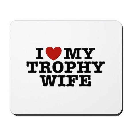 I Love My Trophy Wife Mousepad