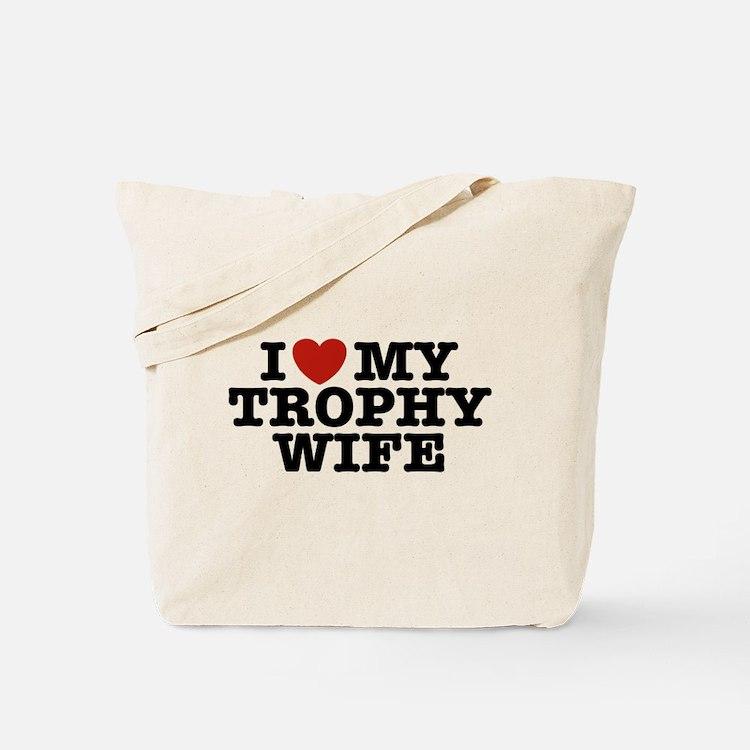 I Love My Trophy Wife Tote Bag