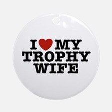 I Love My Trophy Wife Ornament (Round)