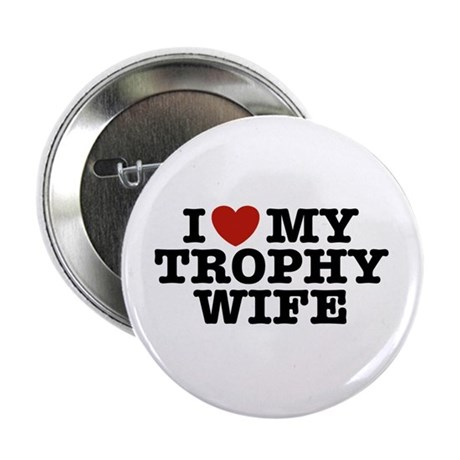 "I Love My Trophy Wife 2.25"" Button"