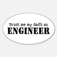 Trust Me My Dad's An Engineer Sticker (Oval)
