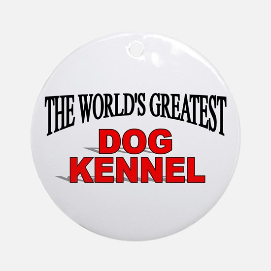 """""""The World's Greatest Dog Kennel"""" Ornament (Round)"""