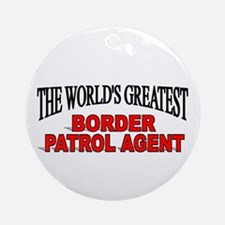 """The World's Greatest Border Patrol Agent"" Ornamen"