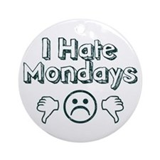 I Hate Mondays Ornament (Round)