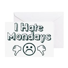 I Hate Mondays Greeting Card