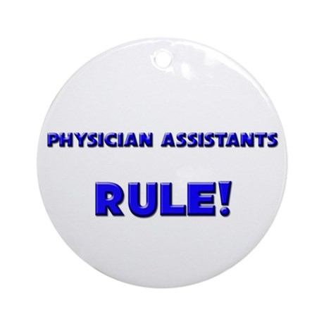 Physician Assistants Rule! Ornament (Round)