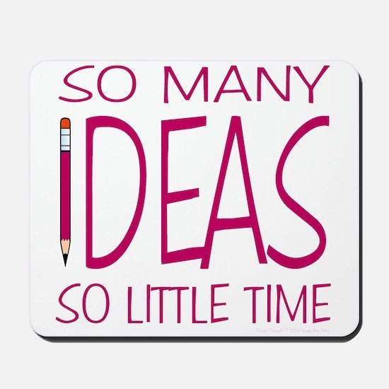 So Many Ideas, So Little Time Mousepad