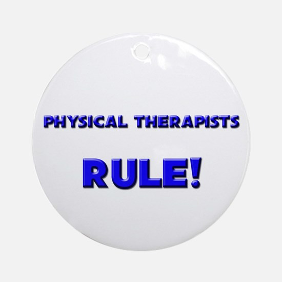 Physical Therapists Rule! Ornament (Round)
