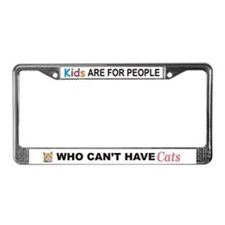 Kids For People Who Can't Have Cats License Frame
