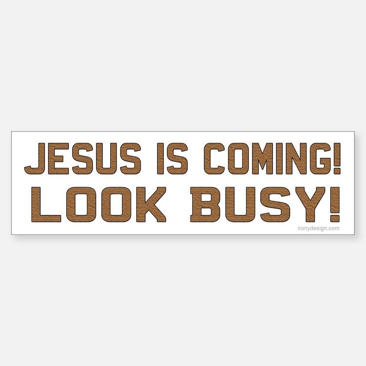 Jesus is coming! Look busy! Bumper Bumper Bumper Sticker