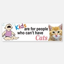 Kids For People Who Can't Have Cats Bumper Bumper Bumper Sticker