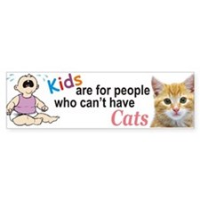 Kids For People Who Can't Have Cats Bumper Bumper Sticker