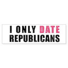 I only date Republicans Bumper Bumper Sticker