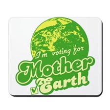 I'm Voting for Mother Earth Mousepad