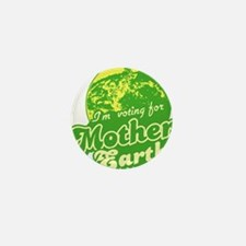 I'm Voting for Mother Earth Mini Button
