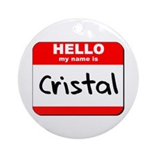 Hello my name is Cristal Ornament (Round)