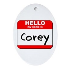 Hello my name is Corey Oval Ornament