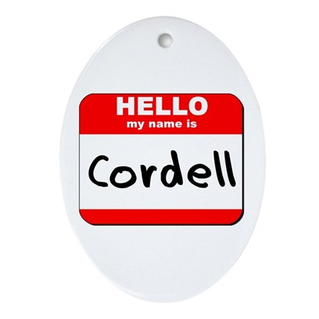 Hello my name is Cordell Oval Ornament