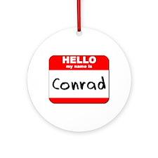 Hello my name is Conrad Ornament (Round)