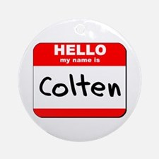 Hello my name is Colten Ornament (Round)