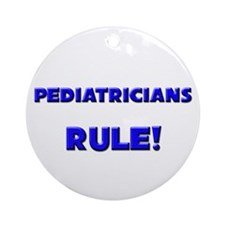 Pediatricians Rule! Ornament (Round)