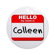 Hello my name is Colleen Ornament (Round)