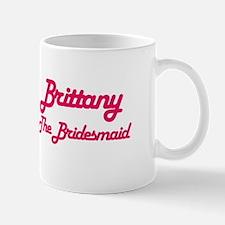 Brittany - The Bridesmaid Mug