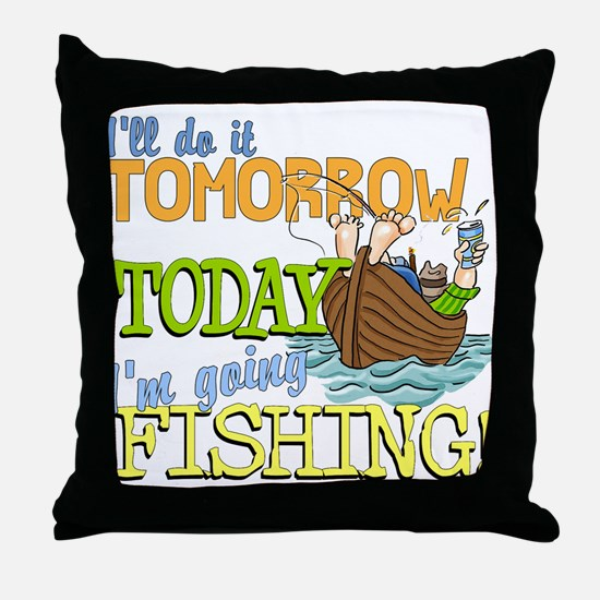 Today I'm Going Fishing Throw Pillow