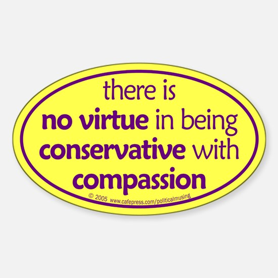 Conservative with compassion. Oval Decal