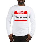 Hello my name is Cheyenne Long Sleeve T-Shirt