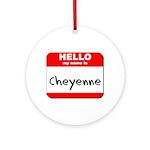 Hello my name is Cheyenne Ornament (Round)