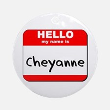 Hello my name is Cheyanne Ornament (Round)