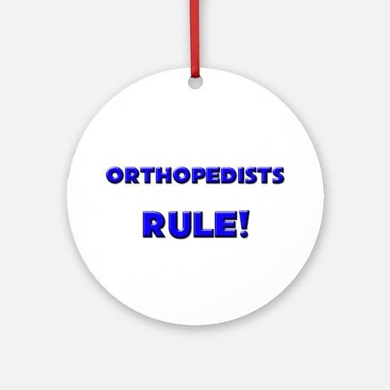 Orthopedists Rule! Ornament (Round)