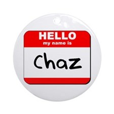 Hello my name is Chaz Ornament (Round)