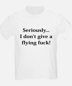 seriously...i don't give a fl T-Shirt