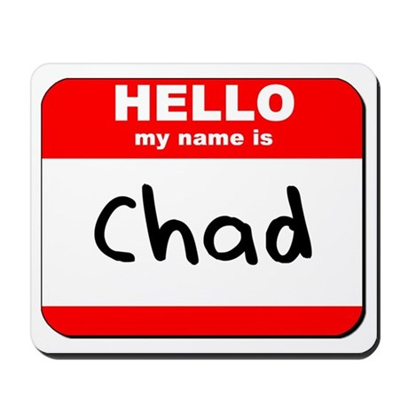Hello my name is Chad Mousepad