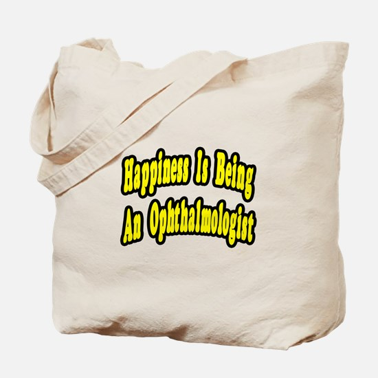 """""""Happiness=Ophthalmologist"""" Tote Bag"""